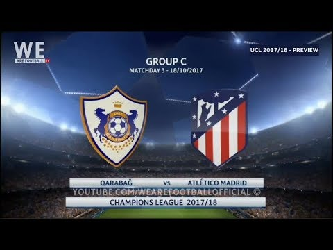 QARABAG VS ATLETICO MADRID | PREVIEW 18/10/17 | Qarabağ FK Vs Club Atlético de Madrid