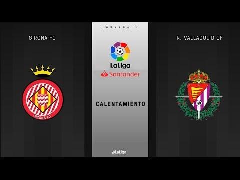 Calentamiento Girona Fc Vs R Valladolid Cf Ghanasoccernet News