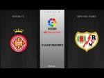 Calentamiento Girona FC vs Rayo Vallecano