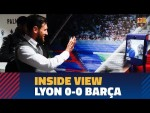 [BEHIND THE SCENES] Lyon 0-0 Barça in the Champions League