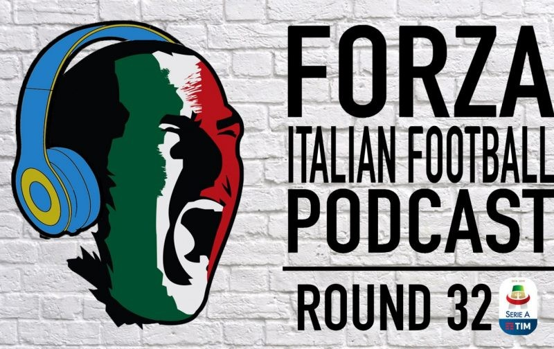 LIVE: Forza Italian Football Podcast | Serie A Round 32