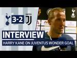 INTERVIEW | HARRY KANE ON JUVENTUS WONDER GOAL!