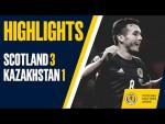 HIGHLIGHTS | Scotland 3-1 Kazakhstan