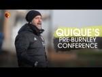 QUIQUE ON SARR, DEENEY & BURNLEY   PRE-MATCH PRESS CONFERENCE