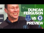 I'll Be Proud, Emotional and EXCITED | Duncan Ferguson | Everton vs Chelsea