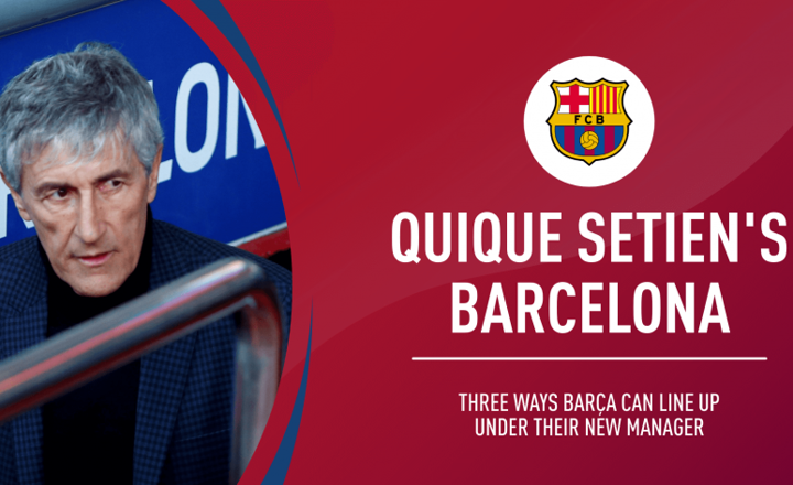Barca Classic or Next Generation? 3 ways Barca could line-up under Quique Setien