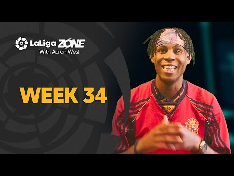 LaLiga Zone with Aaron West: Week 34